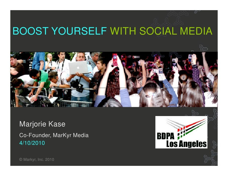 BOOST YOURSELF WITH SOCIAL MEDIA                                Title    Marjorie Kase  Co-Founder, MarKyr Media  4/10/201...