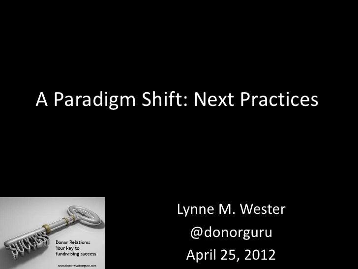 A Paradigm Shift: Next Practices               Lynne M. Wester                 @donorguru                April 25, 2012