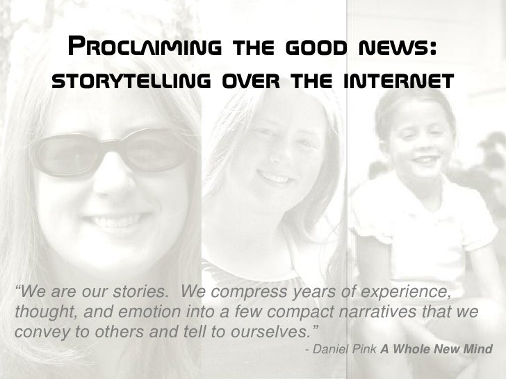 "Proclaiming the good news:     storytelling over the internet     ""We are our stories. We compress years of experience, th..."