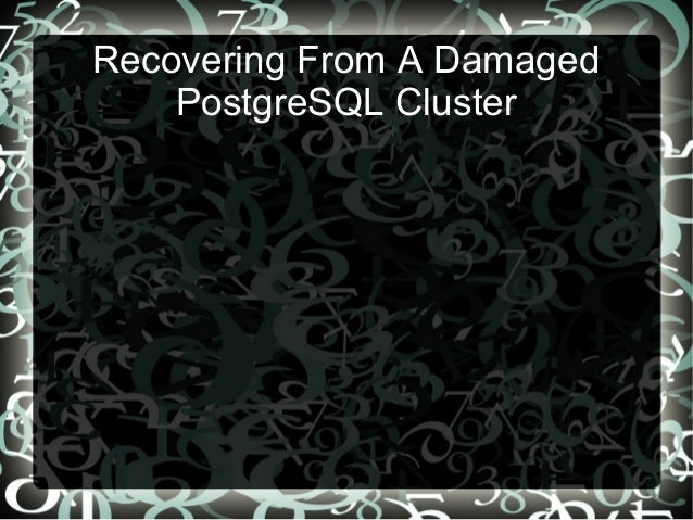 Recovering From A Damaged PostgreSQL Cluster