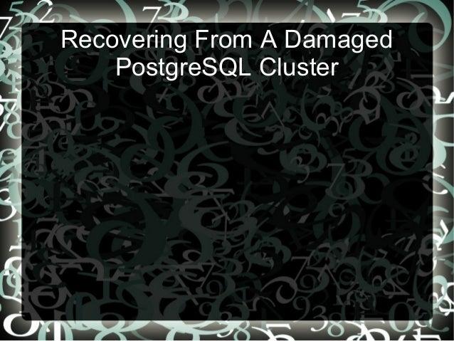 Robert Bernier - Recovering From A Damaged PostgreSQL Cluster @ Postgres Open