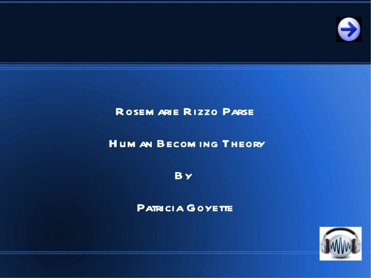 Rosemarie Rizzo Parse Human Becoming Theory By  Patricia Goyette