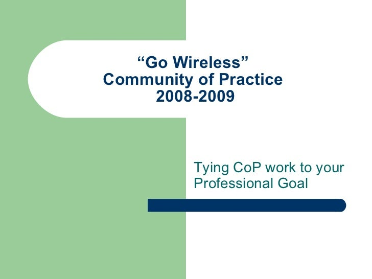 """"""" Go Wireless""""  Community of Practice  2008-2009 Tying CoP work to your Professional Goal"""