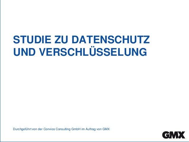 STUDIE ZU DATENSCHUTZ UND VERSCHLÜSSELUNG Durchgeführt von der Convios Consulting GmbH im Auftrag von GMX