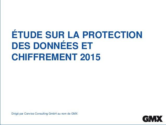 ÉTUDE SUR LA PROTECTION DES DONNÉES ET CHIFFREMENT 2015 Dirigé par Convios Consulting GmbH au nom de GMX
