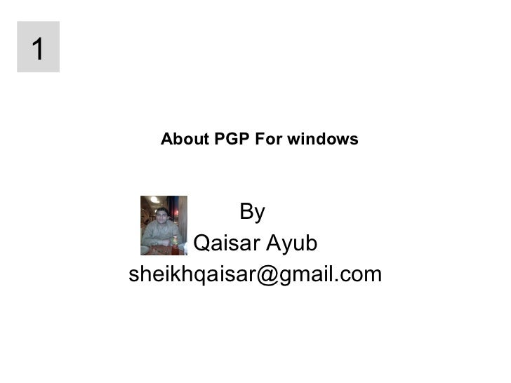 About PGP For windows By  Qaisar Ayub [email_address] 1