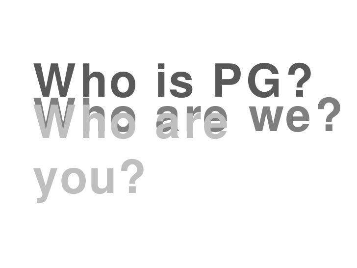 Who is PG? Who are we? Who are you?