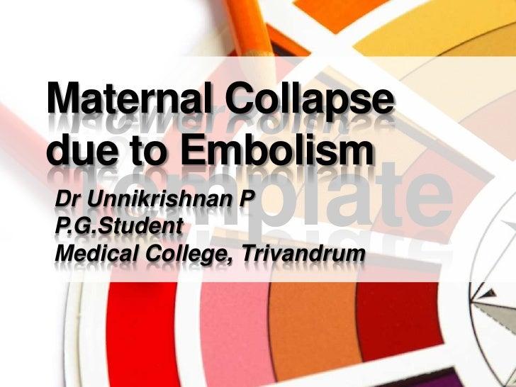 Maternal Collapse due to Embolism<br />Dr Unnikrishnan P<br />P.G.Student<br />Medical College, Trivandrum<br />