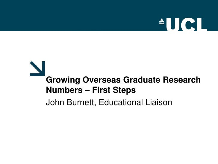 Growing Overseas Graduate Research Numbers – First Steps<br />John Burnett, Educational Liaison<br />