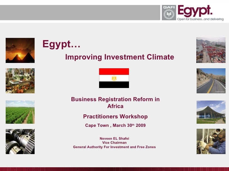 Egypt… Improving Investment Climate Neveen EL Shafei Vice Chairman General Authority For Investment and Free Zones Busines...
