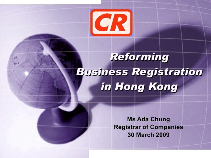Reforming Business Registration in Hong Kong Ms Ada Chung Registrar of Companies 30 March 2009