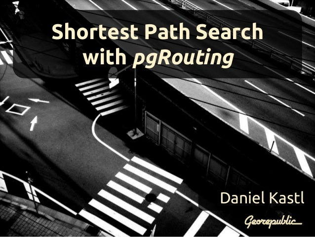 Shortest Path search in your Database and more with pgRouting - FOSS4G Europe 2014