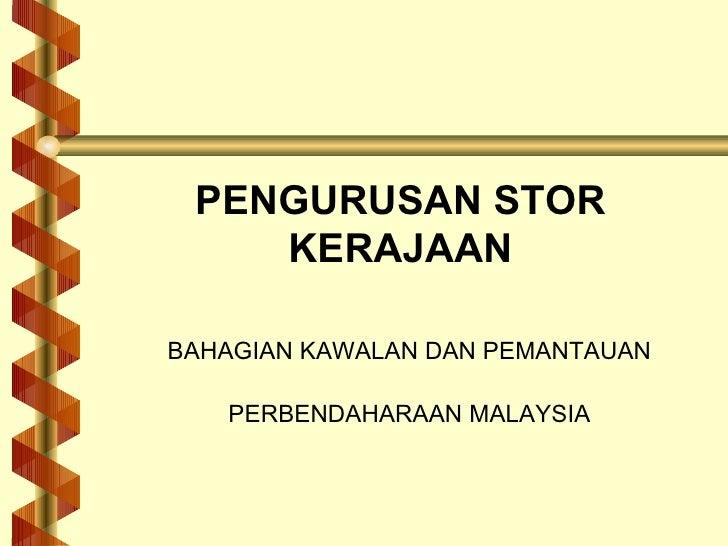 PENGURUSAN STOR KERAJAAN BAHAGIAN KAWALAN DAN PEMANTAUAN PERBENDAHARAAN MALAYSIA