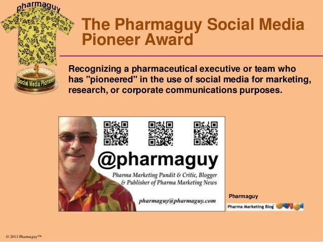 "The Pharmaguy Social Media Pioneer Award Recognizing a pharmaceutical executive or team who has ""pioneered"" in the use of ..."