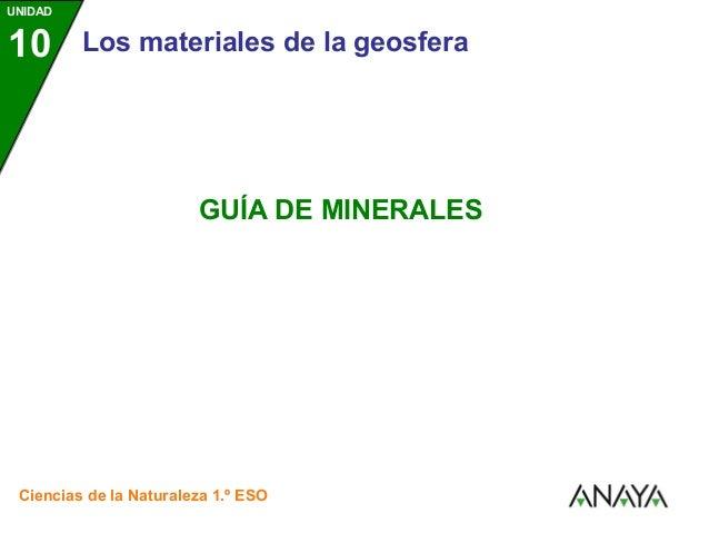 UNIDAD10       Los materiales de la geosfera                        GUÍA DE MINERALES Ciencias de la Naturaleza 1.º ESO