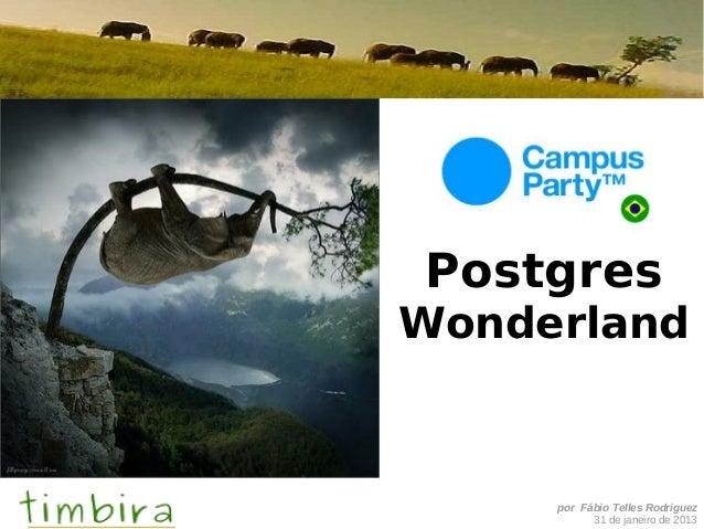 PostgresWonderland     por Fábio Telles Rodriguez           31 de janeiro de 2013