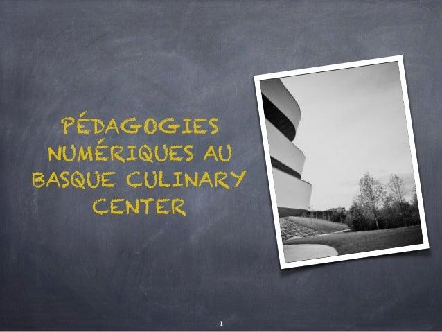 PÉDAGOGIES NUMÉRIQUES AU BASQUE CULINARY CENTER 1