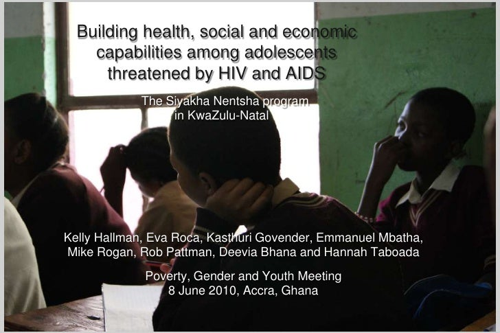 Building health, social and economic capabilities among adolescents threatened by HIV and AIDSThe Siyakha Nentsha program ...