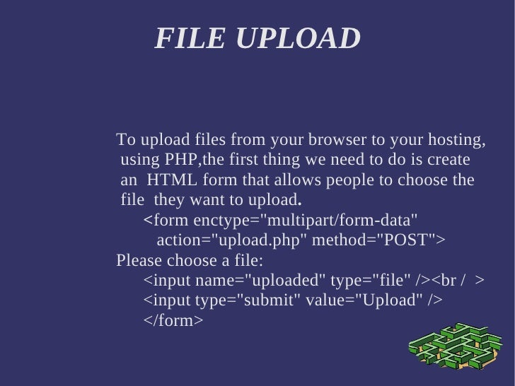 FILE UPLOAD To upload files from your browser to your hosting, using PHP,the first thing we need to do is create an  HTML ...