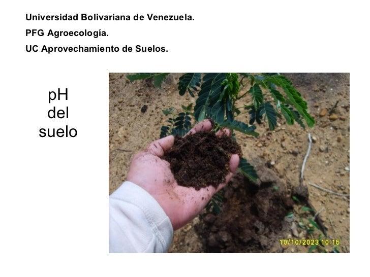 pH del suelo Universidad Bolivariana de Venezuela. PFG Agroecología. UC Aprovechamiento de Suelos.