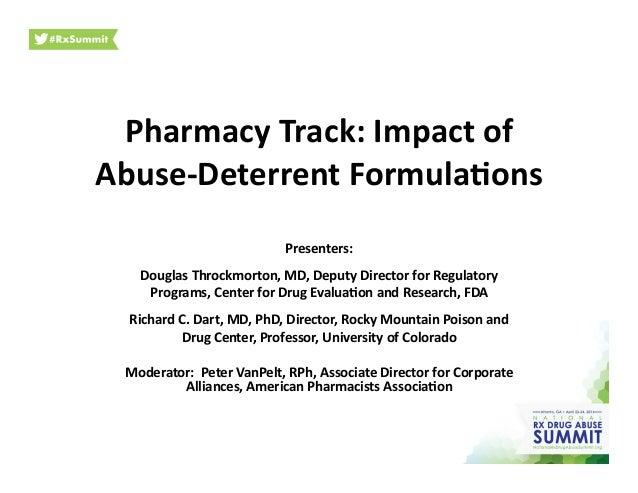 Pharmacy  Track:  Impact  of   Abuse-‐Deterrent  Formula;ons     Presenters:   Douglas  Throckmorton, ...