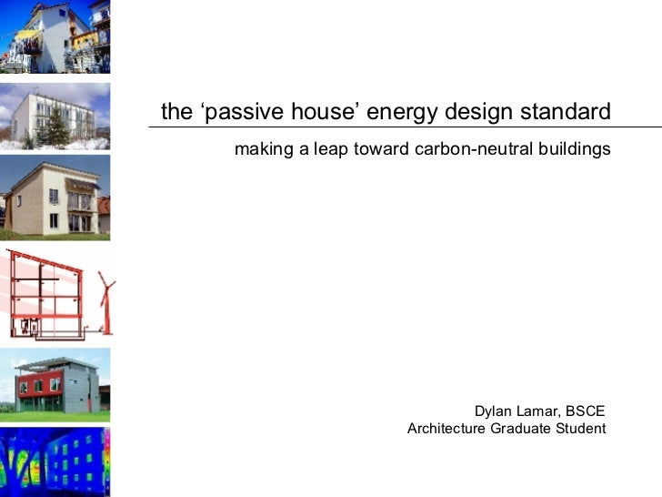 the 'passive house' energy design standard Dylan Lamar, BSCE Architecture Graduate Student making a leap toward carbon-neu...
