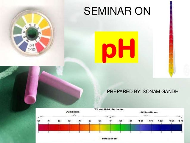 SEMINAR ON  pH   PREPARED BY: SONAM GANDHI