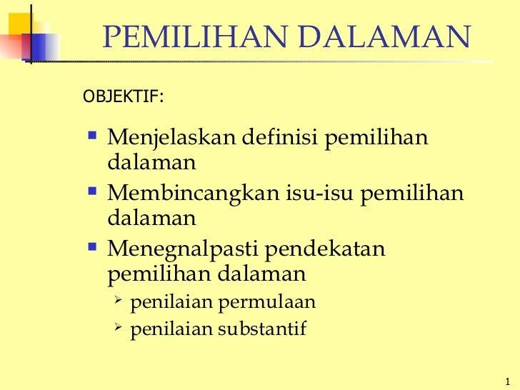 PEMILIHAN DALAMAN <ul><li>Menjelaskan definisi pemilihan dalaman </li></ul><ul><li>Membincangkan isu-isu pemilihan dalaman...