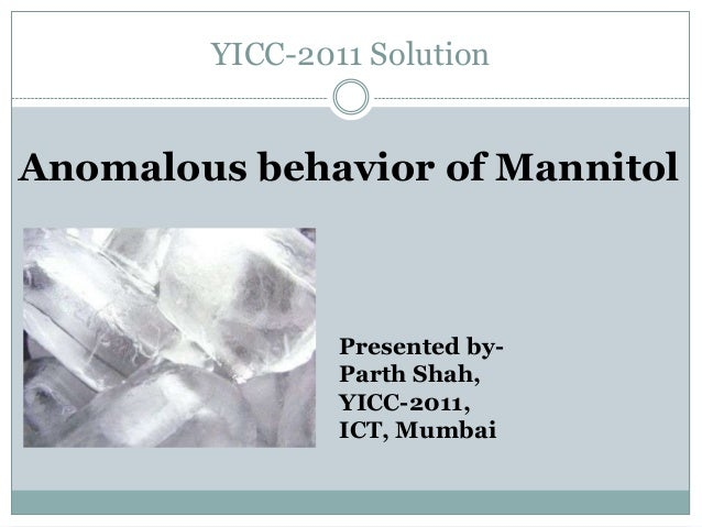 YICC-2011 SolutionAnomalous behavior of Mannitol                Presented by-                Parth Shah,                YI...