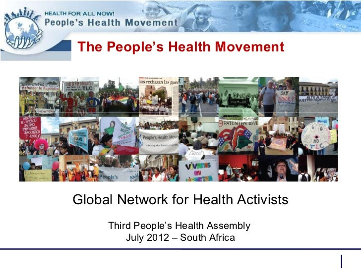 The People's Health Movement Global Network for Health Activists Third People's Health Assembly  July 2012 – South Africa