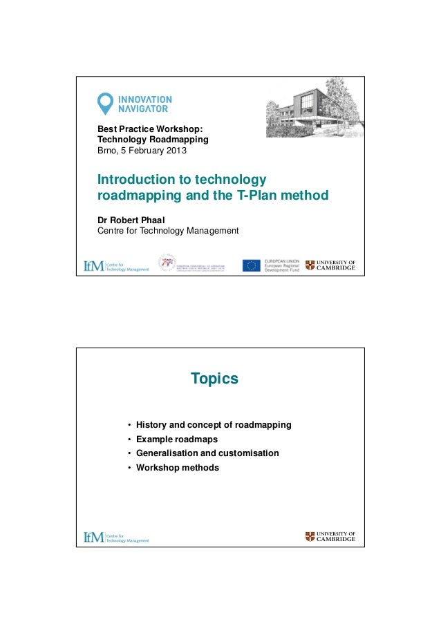 Best Practice Workshop: Technology Roadmapping Brno, 5 February 2013  Introduction to technology roadmapping and the T-Pla...