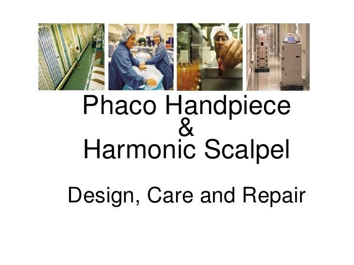Phaco Handpiece        & Harmonic ScalpelDesign, Care and Repair