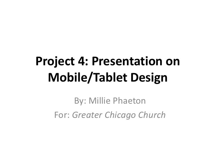 Project 4: Presentation on  Mobile/Tablet Design        By: Millie Phaeton   For: Greater Chicago Church