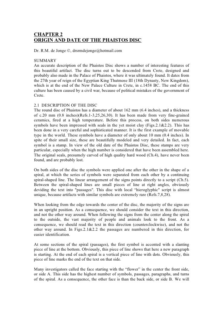 CHAPTER 2ORIGIN AND DATE OF THE PHAISTOS DISCDr. R.M. de Jonge ©, drsrmdejonge@hotmail.comSUMMARYAn accurate description o...