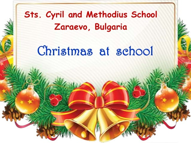 Sts. Cyril and Methodius School       Zaraevo, Bulgaria   Christmas at school