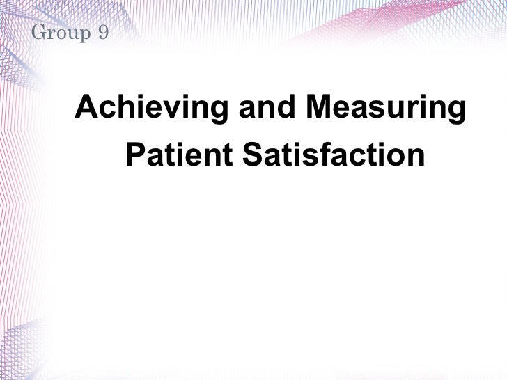 Group 9   Achieving and Measuring     Patient Satisfaction