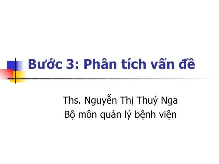 Bước 3: Phân tích vấn đề Ths. Nguyễn Thị Thuý Nga Bộ môn quản lý bệnh viện