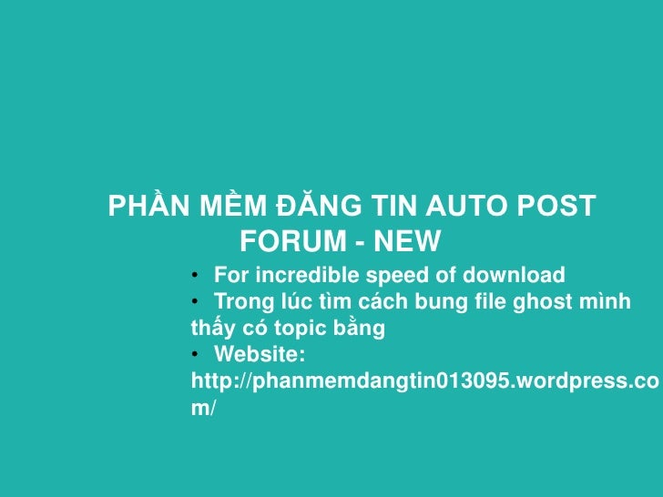 PHẦN MỀM ĐĂNG TIN AUTO POST       FORUM - NEW    • For incredible speed of download    • Trong lúc tìm cách bung file ghos...
