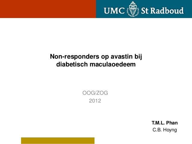 Non-responders op avastin bij diabetisch maculaoedeem          OOG/ZOG            2012                                T.M....