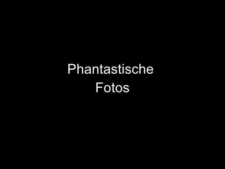 Phantastische  Fotos