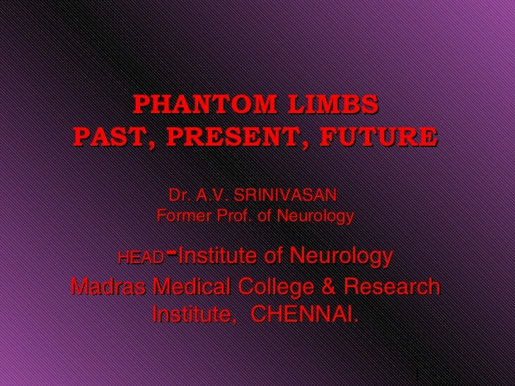 PHANTOM LIMBSPAST, PRESENT, FUTURE        Dr. A.V. SRINIVASAN       Former Prof. of Neurology    HEAD-Institute of Neurolo...