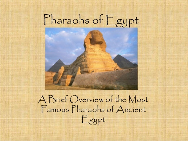 Pharaohs of Egypt  A Brief Overview of the Most  Famous Pharaohs of Ancient  Egypt