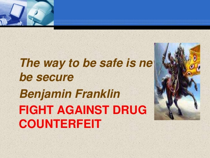 The way to be safe is never tobe secureBenjamin FranklinFIGHT AGAINST DRUGCOUNTERFEIT