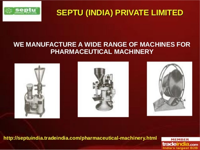 SEPTU (INDIA) PRIVATE LIMITEDSEPTU (INDIA) PRIVATE LIMITED WE MANUFACTURE A WIDE RANGE OF MACHINES FOR PHARMACEUTICAL MACH...