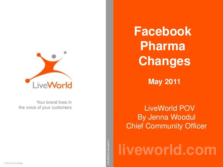 Facebook <br />Pharma<br />Changes<br />May 2011<br />   LiveWorld POV  By Jenna Woodul  Chief Community Officer<br />Your...