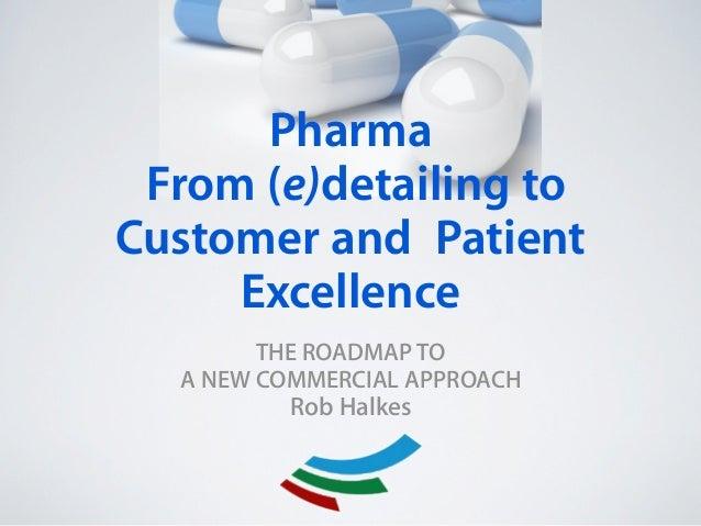 New Pharma approach: from (e-)detailing to customer & patients excellence: a better business.