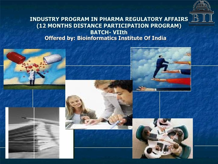 INDUSTRY PROGRAM IN PHARMA REGULATORY AFFAIRS (12 MONTHS DISTANCE PARTICIPATION PROGRAM) BATCH- VIIth Offered by: Bioinfor...