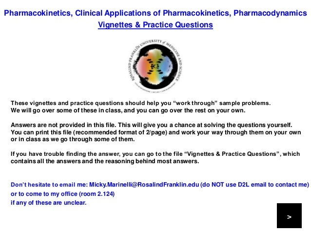 Pharmacokinetics, Clinical Applications of Pharmacokinetics, Pharmacodynamics Vignettes & Practice Questions Don't hesitat...