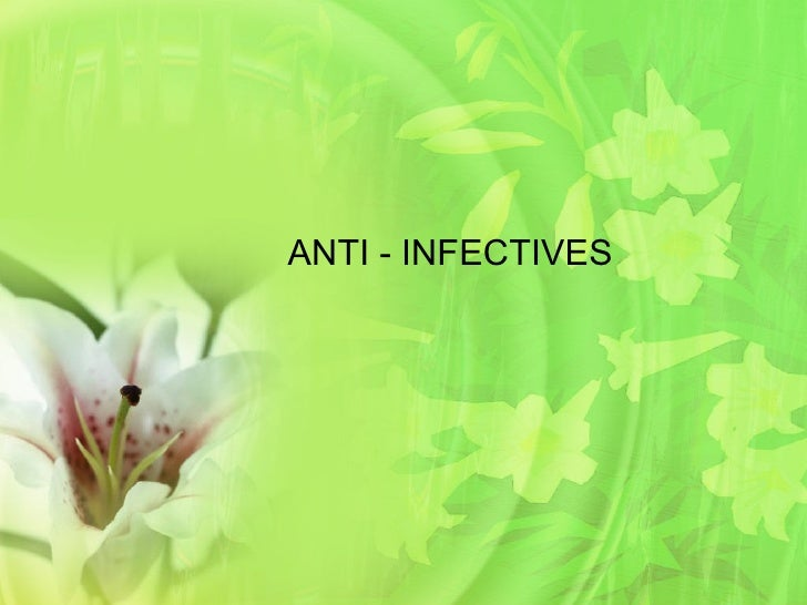 ANTI - INFECTIVES