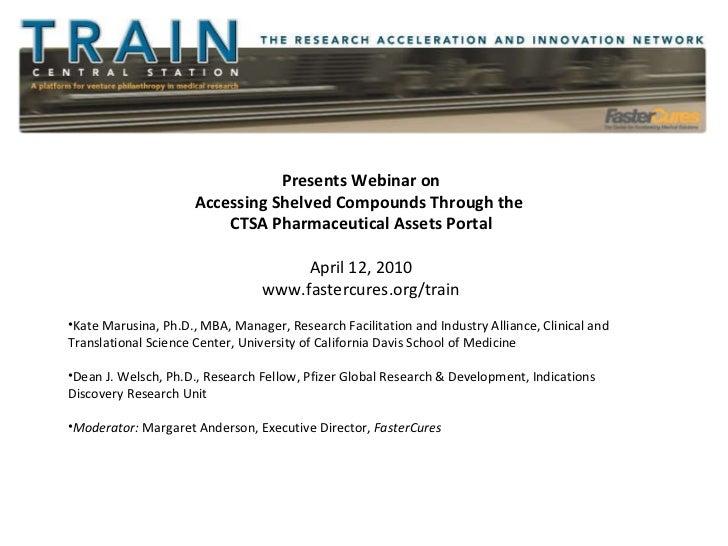 <ul><li>Presents Webinar on Accessing Shelved Compounds Through the  CTSA Pharmaceutical Assets Portal </li></ul><ul><li>A...